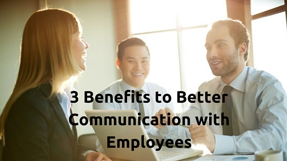 3 Main Benefits of Increasing Communication with Employees