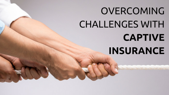 5 Key Challenges for Captive Insurance Companies and Parent Companies